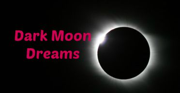 Dark Moon Dreaming- Your Menses have Magic Powers…